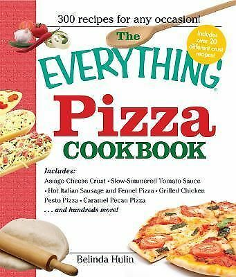 The Everything Pizza Cookbook: 300 Crowd-Pleasing Slices of Heaven (Everything: