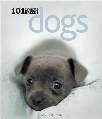 Dogs: 101 Adorable Breeds, Hale, Rachael, Good Book