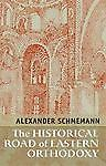 The Historical Road of Eastern Orthodoxy, Alexander Schmemann, Good Book