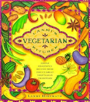 Laxmi's Vegetarian Kitchen: Simple, Healthful Recipes from India's Great Vegetar