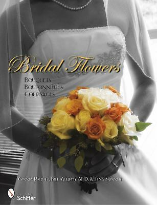 Bridal Flowers:  Bouquets - Boutonnieres - Corsages, Ginny Parfitt, Bill Murphy,