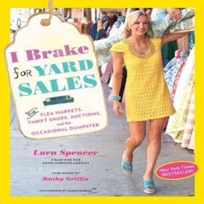 I Brake for Yard Sales: and Flea Markets, Thrift Shops, Auctions, and the Occasi