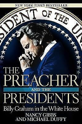 The Preacher and the Presidents : Billy Graham in the White House by Nancy Gib