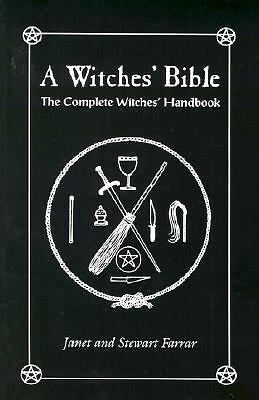 A Witches' Bible: The Complete Witches' Handbook by Farrar, Stewart, Farrar, Ja