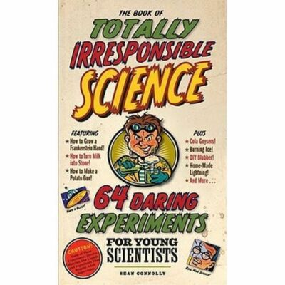 The Book of Totally Irresponsible Science: 64 Daring Experiments for Young Scien