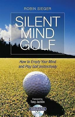 Silent Mind Golf: How to Empty Your Mind and Play Golf Instinctively by Sieger,