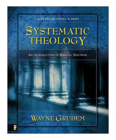 Systematic Theology: An Introduction to Biblical Doctrine by Wayne Grudem