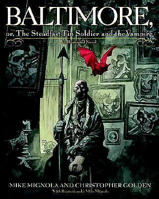 Baltimore,: Or, The Steadfast Tin Soldier and the Vampire by Mignola, Mike, Gol