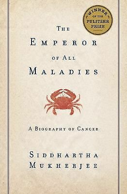 The Emperor of All Maladies: A Biography of Cancer by Mukherjee, Siddhartha