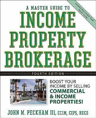 A Master Guide to Income Property Brokerage  : Boost Your Income By Selling Com