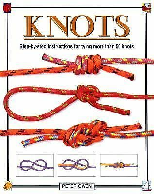 Knots: Step-by-Step Instructions for Tying More Than 50 Knots by Owen, Peter
