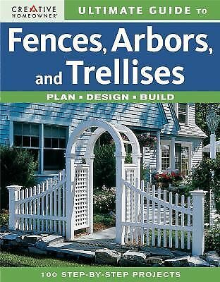 Ultimate Guide to Fences, Arbors & Trellises: Plan, Design, Build (Ultimate Guid