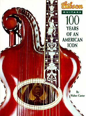 Gibson Guitars: 100 Years of an American Icon by Carter, Walter