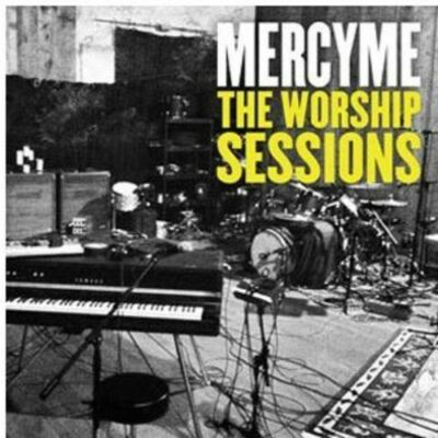 MercyMe: The Worship Sessions by MercyMe