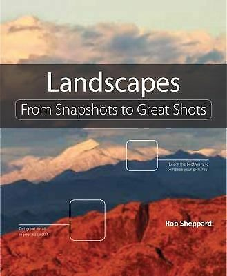 Landscape Photography: From Snapshots to Great Shots by Sheppard, Rob