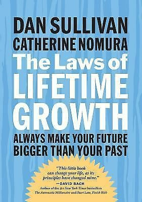 The Laws of Lifetime Growth : Always Make Your Future Bigger Than Your Past...