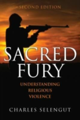 Sacred Fury: Understanding Religious Violence by Selengut, Charles