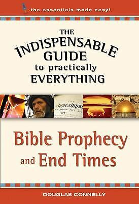 The Indispensable Guide to Practically Everything: Bible Prophecy and End Times,