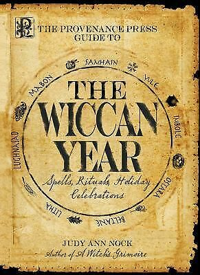 The Provenance Press Guide to the Wiccan Year: A Year Round Guide to Spells, Ri