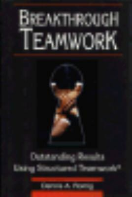 Breakthrough Teamwork: Outstanding Results Using Structured Teamwork