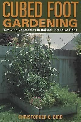 Cubed Foot Gardening: Growing Vegetables in Raised, Intensive Beds by C.O. Bird