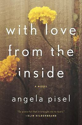 UNCORRECTED PROOF - With Love From the Inside by Angela Pisel (PB) ON SALE 8/16