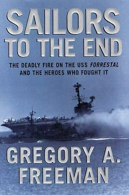 Sailors to the End: The Deadly Fire on the USS Forrestal and the Heroes Who Foug