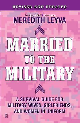 Married to the Military: A Survival Guide for Military Wives, Girlfriends, and W