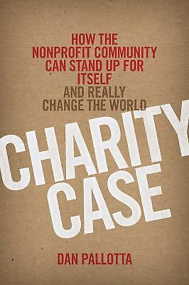 Charity Case: How the Nonprofit Community Can Stand Up For Itself and Really Cha