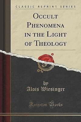 Occult Phenomena in the Light of Theology (Classic Reprint) by Alois Wiesinger …