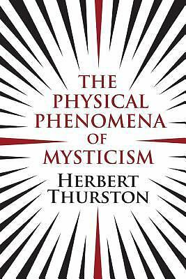 The Physical Phenomena of Mysticism by Herbert Thurston (2013, Paperback)