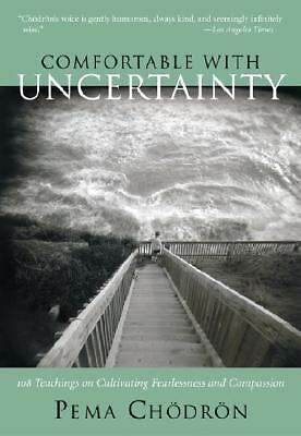 Comfortable with Uncertainty: 108 Teachings on Cultivating Fearlessness and Co..