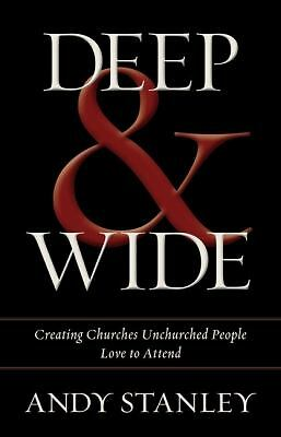 Deep and   Wide: Creating Churches Unchurched People Love to Attend, Stanley, An