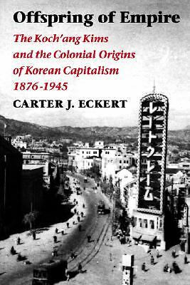 Offspring of Empire: The Koch'ang Kims and the Colonial Origins of Korean Capi..