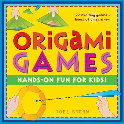 Origami Games: Hands-On Fun For Kids! by Stern, Joel