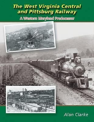 The West Virginia & Pittsburg Railway: A Western Maryland Predecessor, Clarke, A