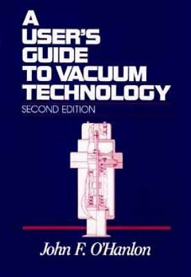 A User's Guide to Vacuum Technology
