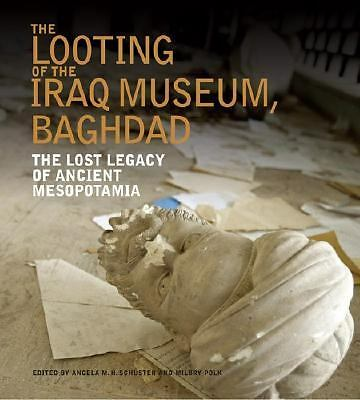 The Looting of the Iraq Museum, Baghdad: The Lost Legacy of Ancient Mesopotamia,
