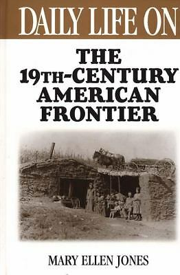 Daily Life on the Nineteenth Century American Frontier (The Greenwood Press Dail