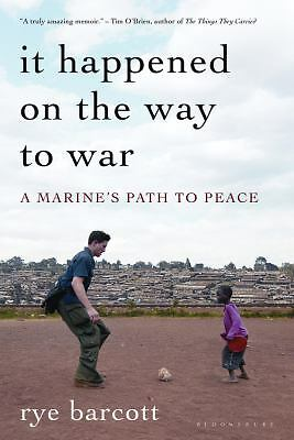 It Happened On the Way to War: A Marine's Path to Peace, Rye Barcott, Good Book