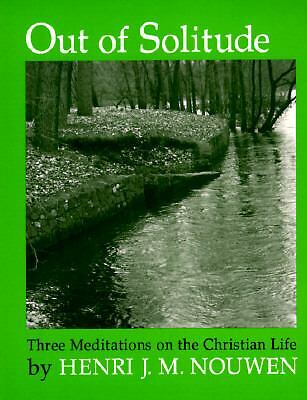 Out of Solitude: Three Meditations on the Christian Life [Paperback] by Nouwen,