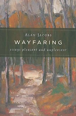 Wayfaring: Essays Pleasant and Unpleasant, Jacobs, Alan, Good Book