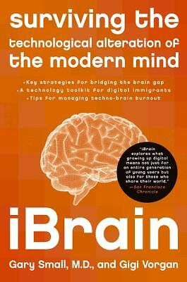 iBrain: Surviving the Technological Alteration of the Modern Mind, Vorgan, Gigi,
