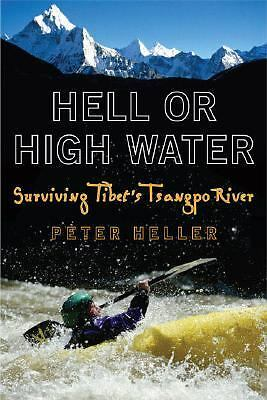Hell or High Water: Surviving Tibet's Tsangpo River, Heller, Peter, Good Book