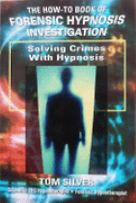 SOLVING CRIMES WITH HYPNOSIS: How To Book of Forensic Hypnosis Investigation by
