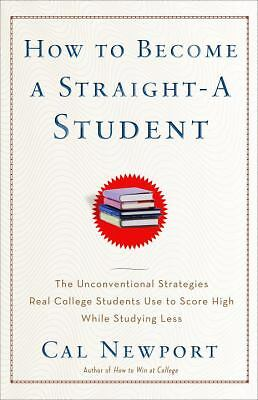 How to Become a Straight-A Student: The Unconventional Strategies Real College S