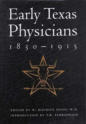 Early Texas Physicians, 1830-1915: Innovative, Intrepid, Independent
