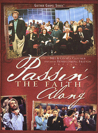 Bill & Gloria Gaither and Their Homecoming Friends: Passin' the Faith Along by