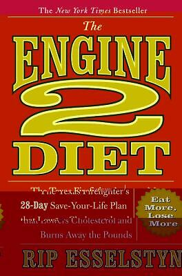 The Engine 2 Diet: The Texas Firefighter's 28-Day Save-Your-Life Plan that Lower
