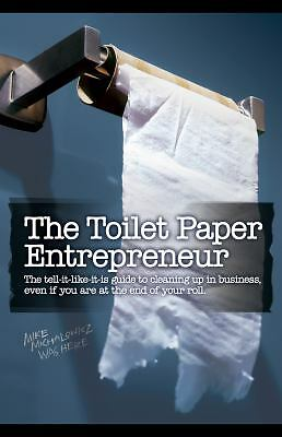 The Toilet Paper Entrepreneur: The tell-it-like-it-is guide to cleaning up in bu